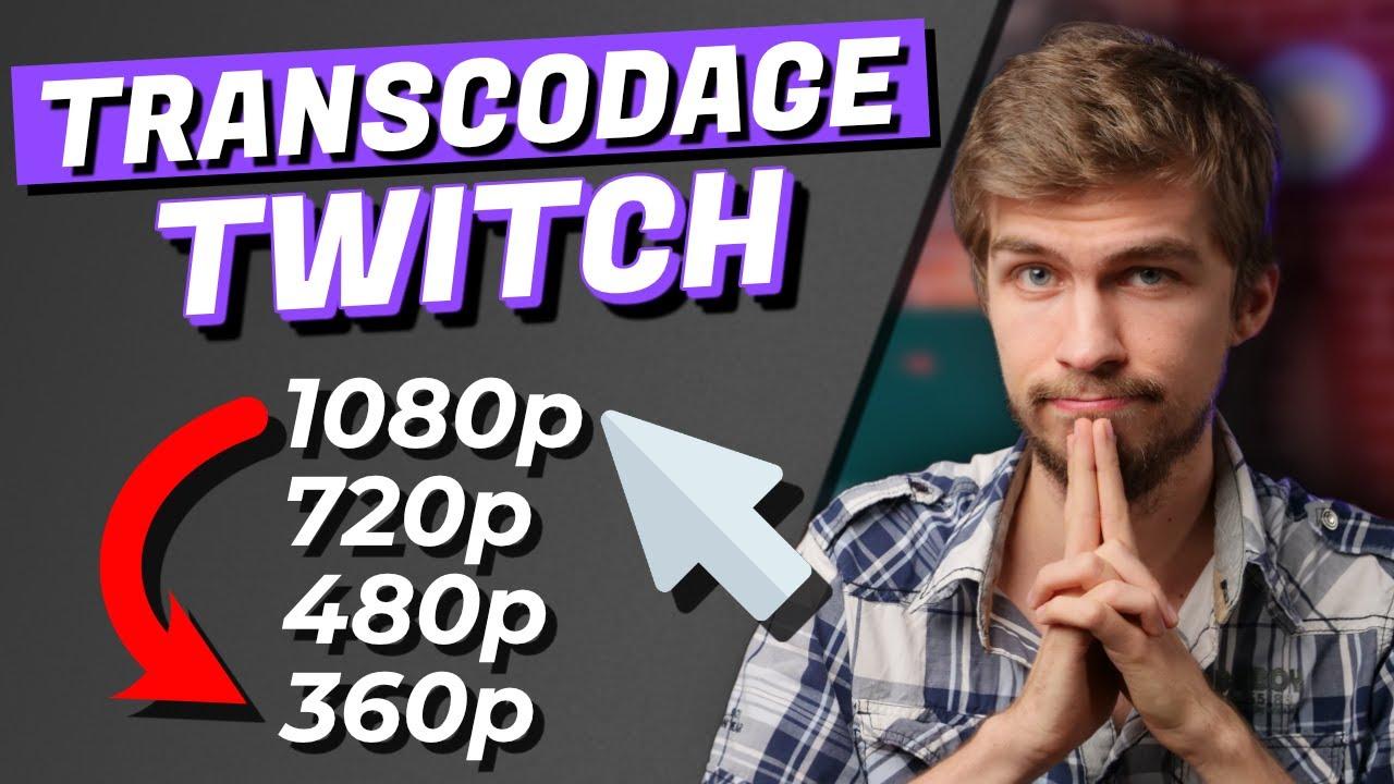 Transcodage Twitch : Mythe VS Réalité !