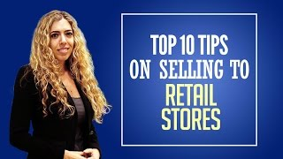How to Sell Products to Stores - Top Ten Tips on How to Sell Products to Stores!