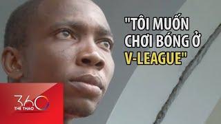 Cầu thủ Châu Phi gian nan tìm cơ hội chơi ở V-league