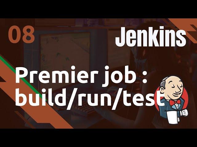 JENKINS - 8. PREMIER BUILD, RUN ET TEST