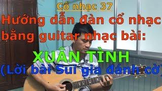 Xuân Tình (Lời bài Sui gia đánh cờ)  - (Hướng dẫn đàn bằng guitar nhạc) - Cổ nhạc 37