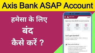 How to close axis bank asap account permanent | axis bank asap account close kaise kare? | Axis bank