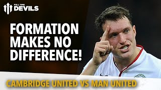 Formation Makes No Difference! | Cambridge United 0 Manchester United 0 | REVIEW