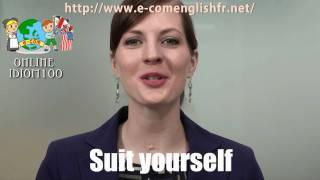 Apprendre l'Anglais en Ligne: Les idiomes 19/100 Suit yourself