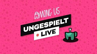 AMONG US + #ungeklickt 🔴 LIVE
