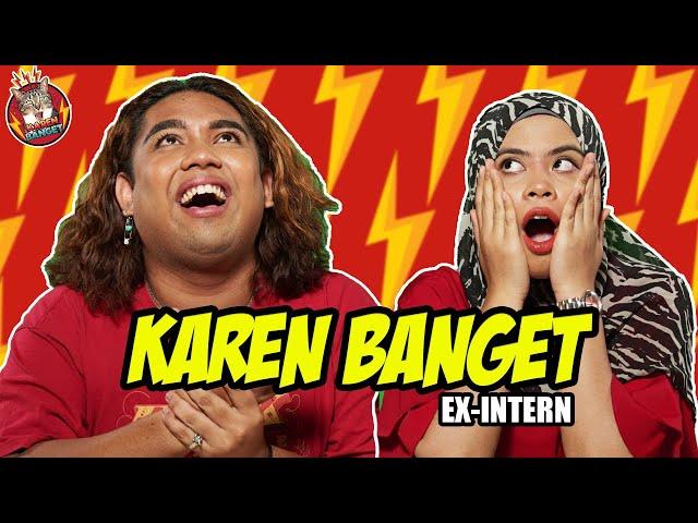 KAREN BANGET | EDISI BUDAK-BUDAK INTERN