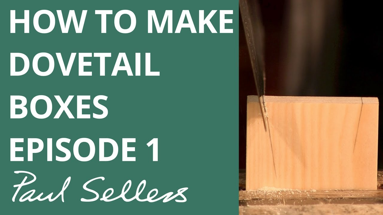 How To Make Small Dovetail Boxes Episode 1 Paul Sellers