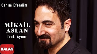 Mikail Aslan  - Canım Efendim (Feat.Aynur) [ Maya © 2000 Kalan Müzik ]