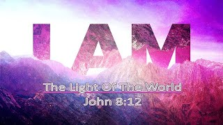 06-21-20 - Sermon Only - I Am The Light of the World
