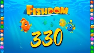 Fishdom: Deep Dive level 330 Walkthrough