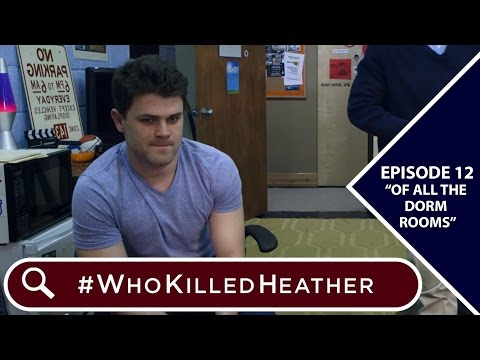 """#WhoKilledHeather   Episode 12 - """"Of All The Dorm Rooms"""""""