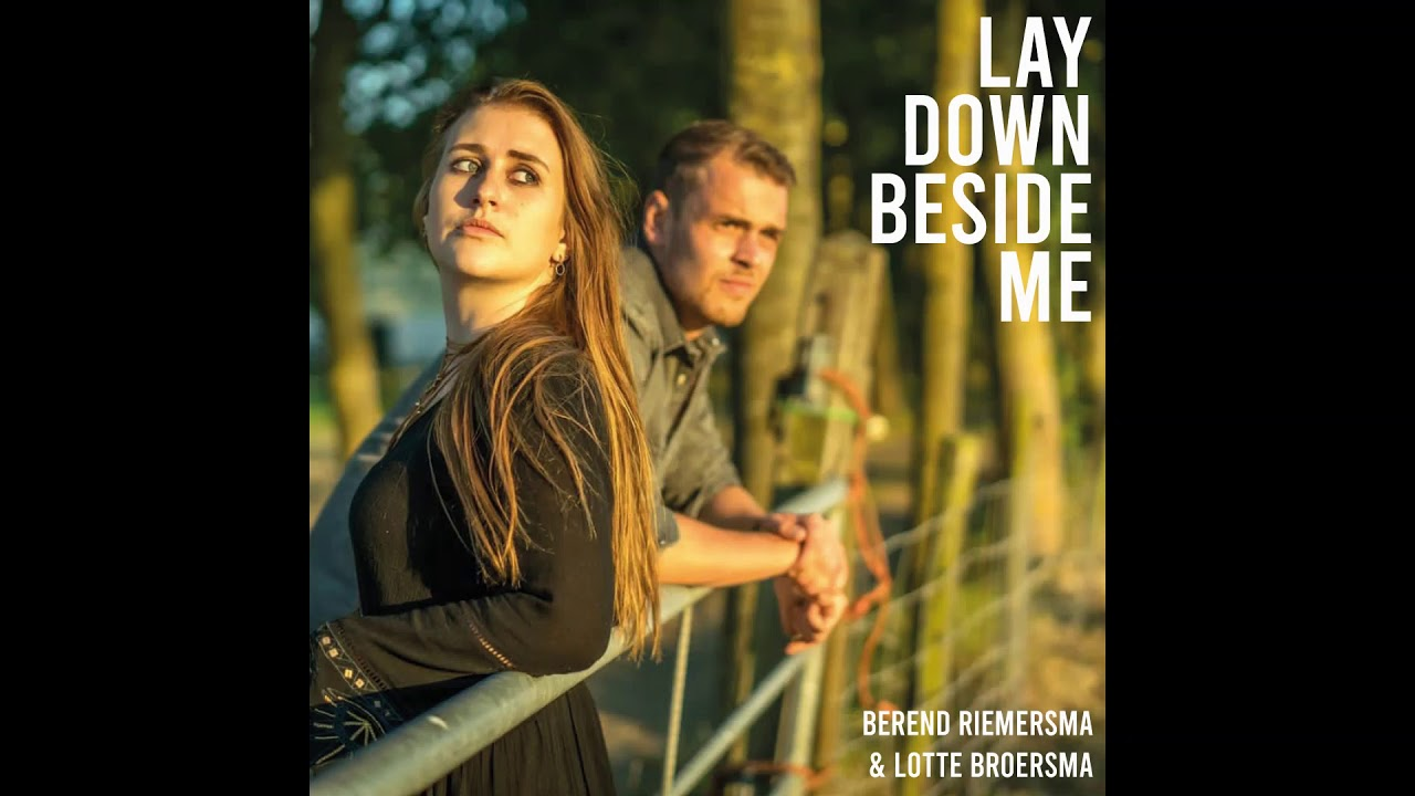 Berend Riemersma & Lotte Broersma -  Lay Down Beside Me
