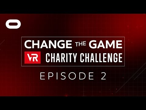 Change the Game VR Charity Challenge: Ep. 2 | Oculus Rift