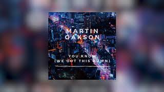 Martin Oakson - I Know (What You Want)
