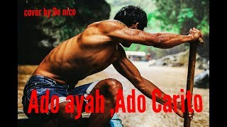 ADO AYAH ADO CARITO,ucok sumbara (cover by De nico)