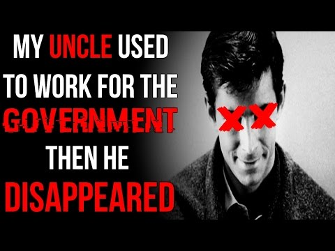 """My Uncle Used to Work for the Government then he Disappeared"" Creepypasta"