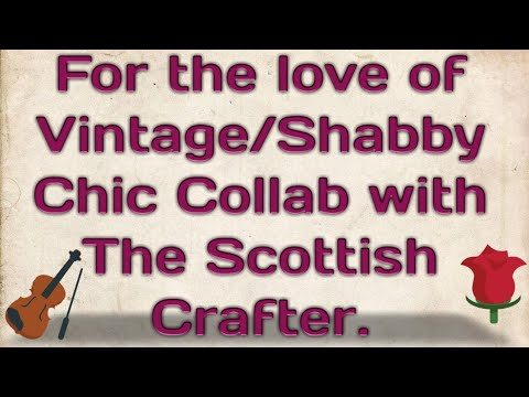 For the Love of Vintage and Shabby Chic Collab with The Scottish Crafter