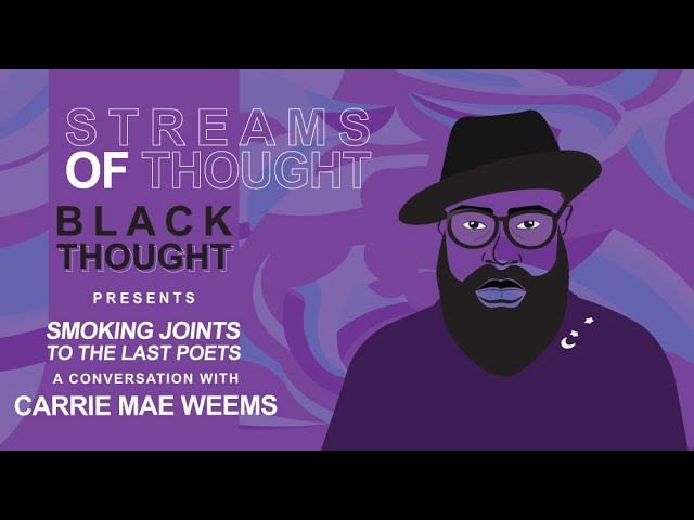 "Streams Of Thought Presents: ""Smoking Joints To The Last Poets"" a Conversation With Carrie Mae Weems"