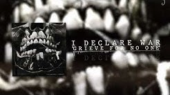 I Declare War - GRIEVE FOR NO ONE