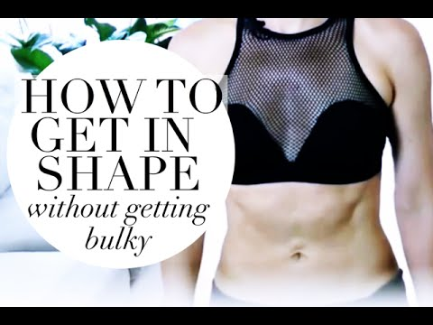HOW TO GET IN SHAPE (WITHOUT GETTING BIG AND BULKY!)