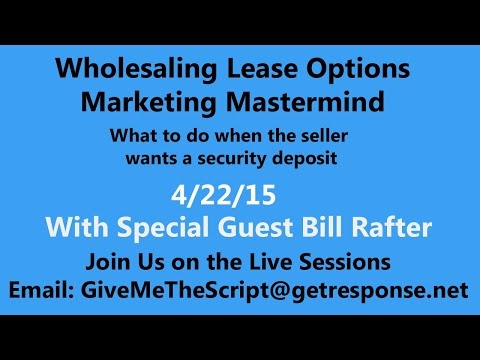 Wholesaling Lease Options Marketing Mastermind | 04/22/15 | Seller Wants a Security Deposit
