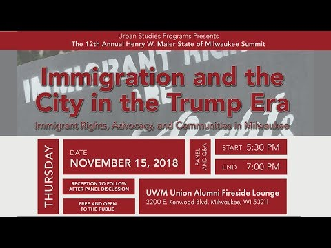 UWM Milwaukee Summit 2018: Immigration and the City in the Trump Era