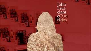 John Frusciante - Shelf - Outsides EP (New Song 2013) - HD
