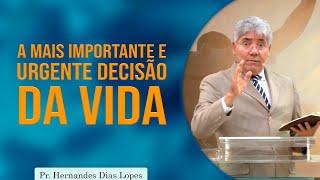 A mais importante e urgente decisão da vida   Pr Hernandes Dias Lopes