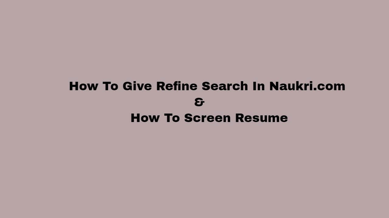 How To Give Refine Search In Naukri Com And Screen Resume Youtube