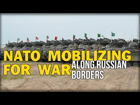 NATO MOBILIZING FOR WAR ALONG RUSSIAN BORDERS
