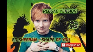 ED SHEERAN SHAPE OF YOU (REGGAE VERSION)
