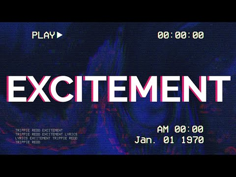 Trippie Redd – Excitement (Lyrics) ft. PARTYNEXTDOOR