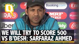 Sarfaraz Ahmed Says Pakistan Will Try to Score 500 vs Bangladesh: ICC World Cup | The Quint