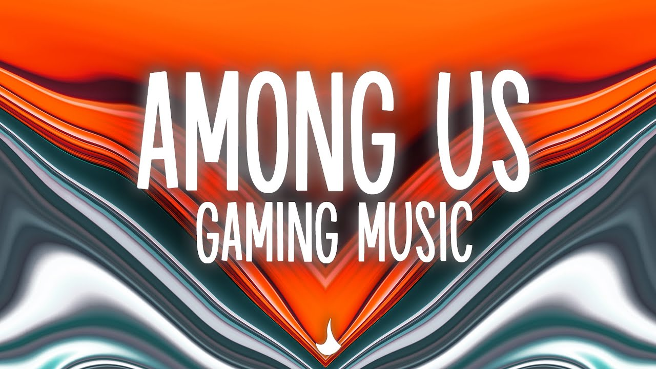 BEST SONGS for playing AMONG US | 1H Gaming Music Mix 2020 #1