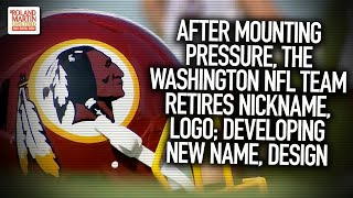 After Mounting Pressure, The Washington NFL Team Retires Nickname, Logo; Developing New Name, Design