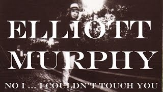Elliott Murphy - No I ... I Couldn't Touch You