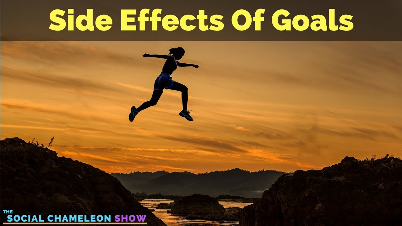 21: Side Effects Of Your Goals 1