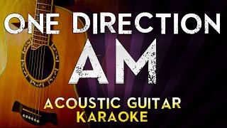 One Direction - AM | Higher Key Acoustic Guitar Karaoke Instrumental Lyrics Cover Sing Along