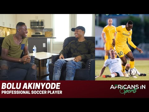 Bolu Akinyode | Talks About Life Back in Nigeria and Playing Soccer in The United States