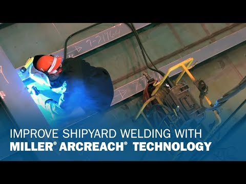 Improve Shipyard Welding With Miller ArcReach Technology