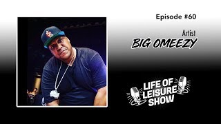 Life Of Leisure Show - BIG OMEEZY