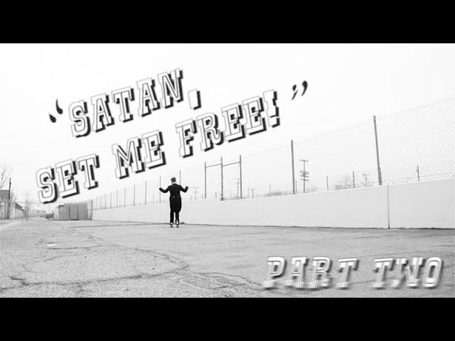 """""""Satan, Set Me Free!"""" (Part Two)"""