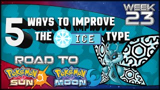 5 [+1] Ways Pokemon Sun and Moon Could Improve the Ice Type [Road to Pokemon Sun & Moon Week 23]