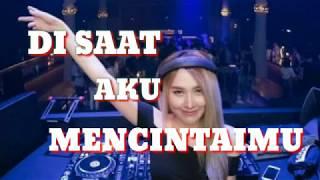 DJ DI SAAT AKU MENCINTAIMU  (Breakbeat) ENAK BIKIN JUMPING