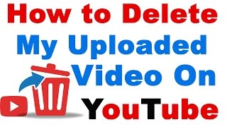 How to Delete My Uploaded Video on YouTube ( Delete Video on Youtube Channel )