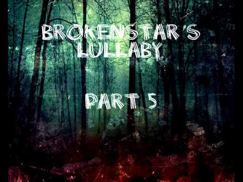 Brokenstar's Lullaby MAP [8/12 Parts OPEN]