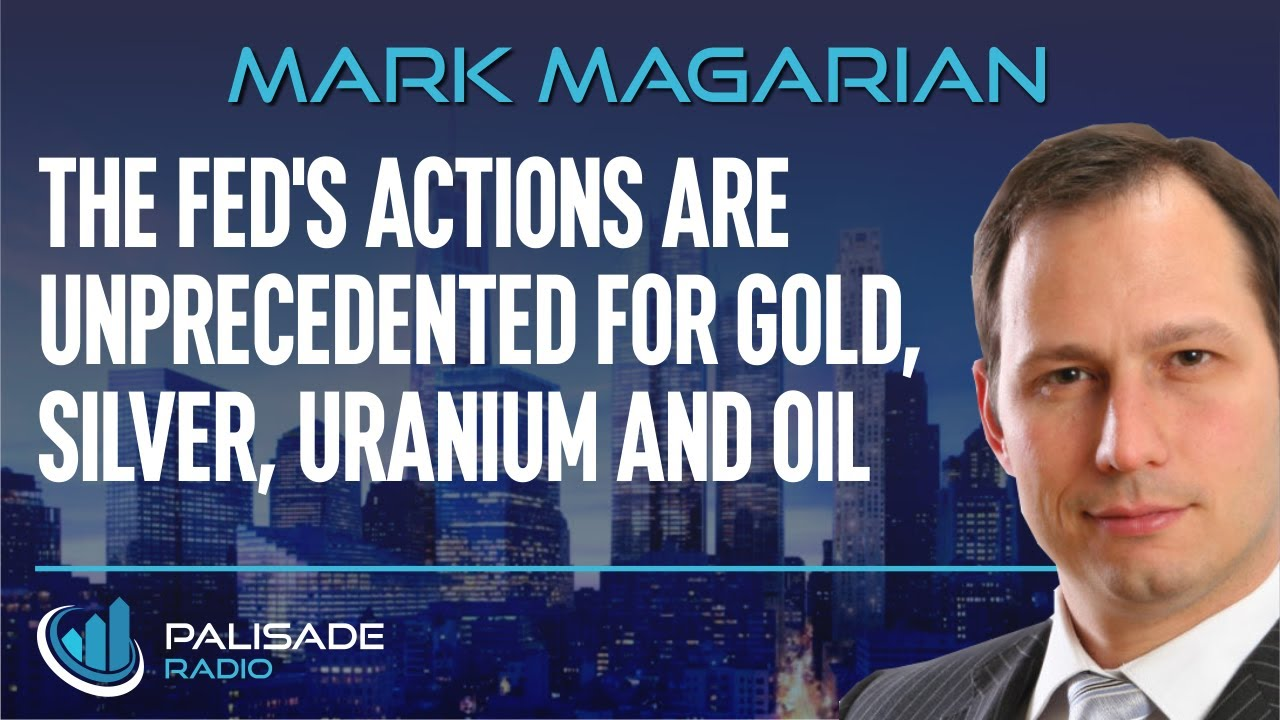 Mark Magarian: The Fed's Actions are Unprecedented for Gold, Silver, Uranium and Oil