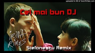 Irina Rimes ft The Motans - Cel mai bun DJ (Stefanescu Remix)
