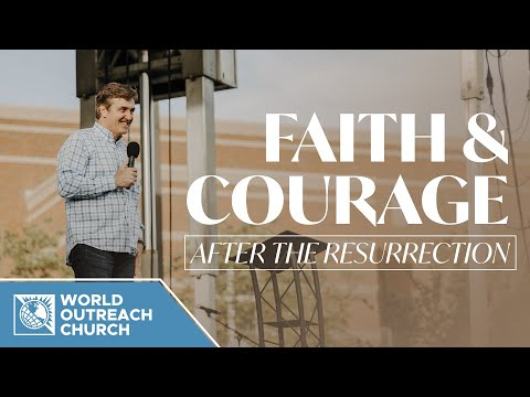 Faith & Courage: After the Resurrection