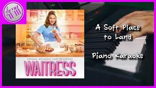 """A Soft Place To Land"" - Waitress 
